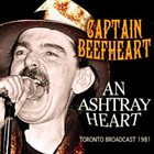 CAPTAIN BEEFHEART An Ashtray Heart: Toronto Broadcast 1981 album cover