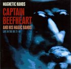 CAPTAIN BEEFHEART Magnetic Hands - Captain Beefheart And His Magic Bands - Live In The UK 72-80 album cover