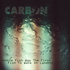 CARBON 7 One Fish Was The First Fish To Walk On Land album cover