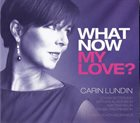 CARIN LUNDIN What Now My Love? album cover