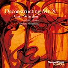 CARL WINTHER Carl Winther Trio : Deconstructing Mr. X album cover