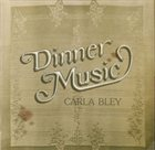 CARLA BLEY Dinner Music album cover