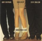 CARLA BLEY Songs With Legs (with Andy Sheppard / Steve Swallow) album cover