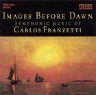 CARLOS FRANZETTI Images Before Dawn: Symphonic Music of Carlos Franzetti album cover