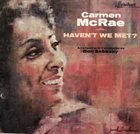CARMEN MCRAE Haven't We Met? album cover