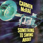 CARMEN MCRAE Something to Swing About album cover