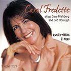 CAROL FREDETTE Everything I Need : Carol Fredette Sings Dave Frishberg And Bob Dorough album cover