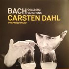 CARSTEN DAHL Bach, Goldberg Variations Prepared Piano album cover