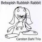 CARSTEN DAHL Bebopish Rubbish Rabbit album cover
