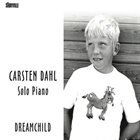 CARSTEN DAHL Solo Piano / Dream Child album cover