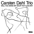 CARSTEN DAHL Will You Make My Soup Hot & Silver album cover