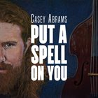CASEY ABRAMS Put a Spell on You album cover