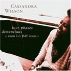 CASSANDRA WILSON Love Phases Dimensions: From the JMT Years album cover