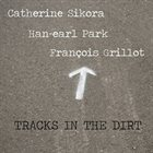 CATHERINE SIKORA Catherine Sikora, Han-earl Park, Francois Grillot ‎: Tracks In The Dirt album cover