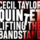 CECIL TAYLOR Cecil Taylor Quintet : Lifting The Bandstand album cover