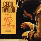 CECIL TAYLOR Cell Walk for Celeste album cover