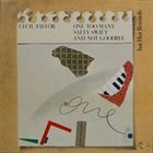 CECIL TAYLOR One Too Many Salty Swift And Not Goodbye album cover