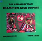 CHAMPION JACK DUPREE Champion Jack Dupree - Brenda Bell - Louisiana Red ‎: Get You An Ol'Man album cover