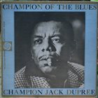 CHAMPION JACK DUPREE Champion Of The Blues (aka Now Ladies And Gentlemen This Is Old Champion Jack Dupree At The Ivories Again ...) album cover