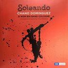 CHANO DOMINGUEZ Chano Dominguez/Wdr Big Band Cologne : Soleando album cover