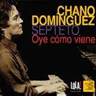 CHANO DOMINGUEZ Oye cómo viene album cover