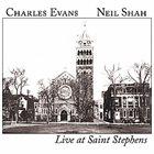 CHARLES EVANS Charles Evans & Neil Shah : Live At Saint Stephens album cover