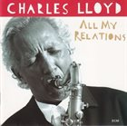 CHARLES LLOYD All My Relations album cover