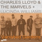 CHARLES LLOYD — Charles Lloyd & The Marvels + Lucinda Williams : Vanished Gardens album cover