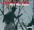 CHARLES LLOYD Wild Man Dance album cover