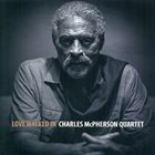 CHARLES MCPHERSON Charles McPherson Quartet : Loved Walked In album cover