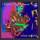 CHARLES MCPHERSON What Is Love album cover