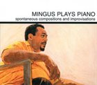 CHARLES MINGUS Mingus Plays Piano album cover