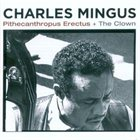 CHARLES MINGUS Pithecanthropus Erectus + The Clown album cover