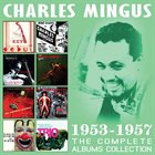 CHARLES MINGUS The Complete Albums Collections 1953-1957 album cover