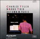 CHARLES TYLER Charles Tyler / Brus Trio : Autumn In Paris album cover