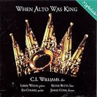 CHARLES (C.I.) WILLIAMS When Alto Was King album cover