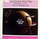 CHARLIE BYRD The Charlie Byrd Trio  With Special Guest Scott Hamilton ‎: It's A Wonderful World album cover