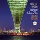 CHARLIE HADEN Charlie Haden & Gonzalo Rubalcaba : Tokyo Adagio album cover