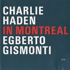 CHARLIE HADEN In Montreal (with Egberto Gismonti) album cover