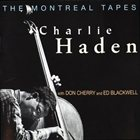 CHARLIE HADEN The Montreal Tapes (With Don Cherry and Ed Blackwell) album cover