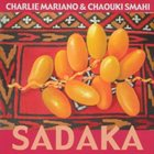 CHARLIE MARIANO Charlie Mariano & Chaouki Smahi  : Sadaka album cover
