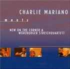 CHARLIE MARIANO Charlie Mariano meets New On The Corner & Würzburger Streichquartett album cover