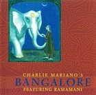 CHARLIE MARIANO Charlie Mariano's Bangalore  (featuring Ramamani) album cover