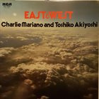 CHARLIE MARIANO Charlie Mariano And Toshiko Akiyoshi ‎: East & West album cover