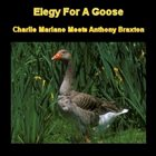 CHARLIE MARIANO Elegy For A Goose (with Anthony Braxton) album cover