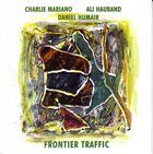 CHARLIE MARIANO Frontier Traffic (with Ali Haurand / Daniel Humair) album cover