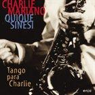 CHARLIE MARIANO Tango para Charlie (with Quique Sinesi ) album cover