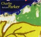 CHARLIE PARKER Ballads album cover