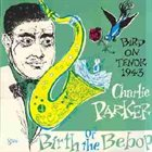 CHARLIE PARKER Birth of the Bebop: Bird On Tenor 1943 album cover