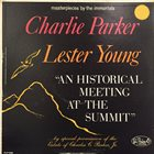 CHARLIE PARKER Charlie Parker And Lester Young ‎: An Historic Meetig At The Summit album cover